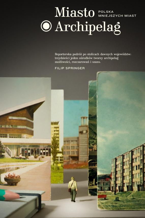 okładka Miasto Archipelag. Polska mniejszych miastebook | EPUB, MOBI | Filip Springer