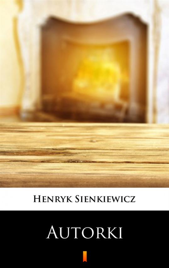 okładka Autorki. Obrazek sceniczny w jednym akcieebook | EPUB, MOBI | Henryk Sienkiewicz