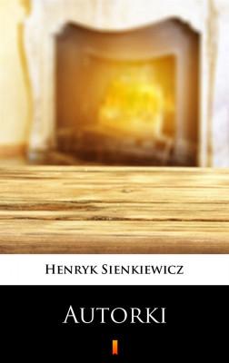 okładka Autorki. Obrazek sceniczny w jednym akcie, Ebook   Henryk Sienkiewicz