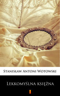 okładka Lekkomyślna księżna. Powieść sensacyjna, Ebook | Stanisław Antoni Wotowski