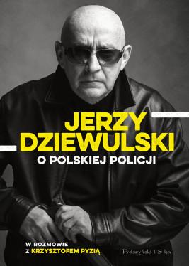 okładka Jerzy Dziewulski o polskiej policji, Ebook | Jerzy Dziewulski