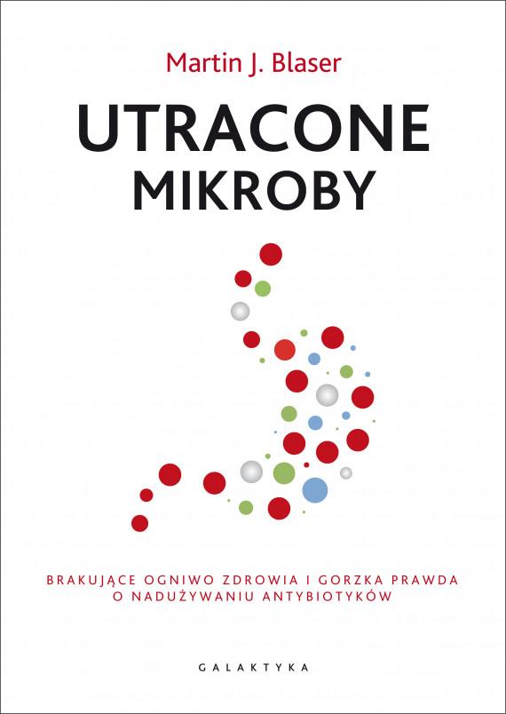 okładka Utracone mikroby. Brakujące ogniwo zdrowia i gorzka prawda o nadużywaniu antybiotykówebook   EPUB, MOBI   Martin J. Blaser