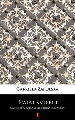 okładka Kwiat śmierci. Powieść kryminalna ze stosunków krakowskich, Ebook | Gabriela Zapolska