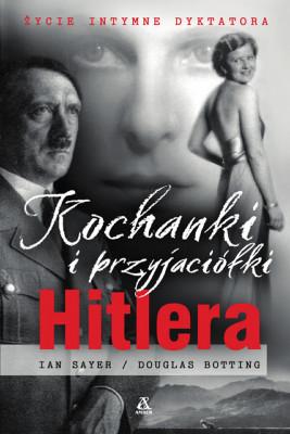 okładka Kochanki i przyjaciółki Hitlera, Ebook | Ian Sayer, Douglas Botting