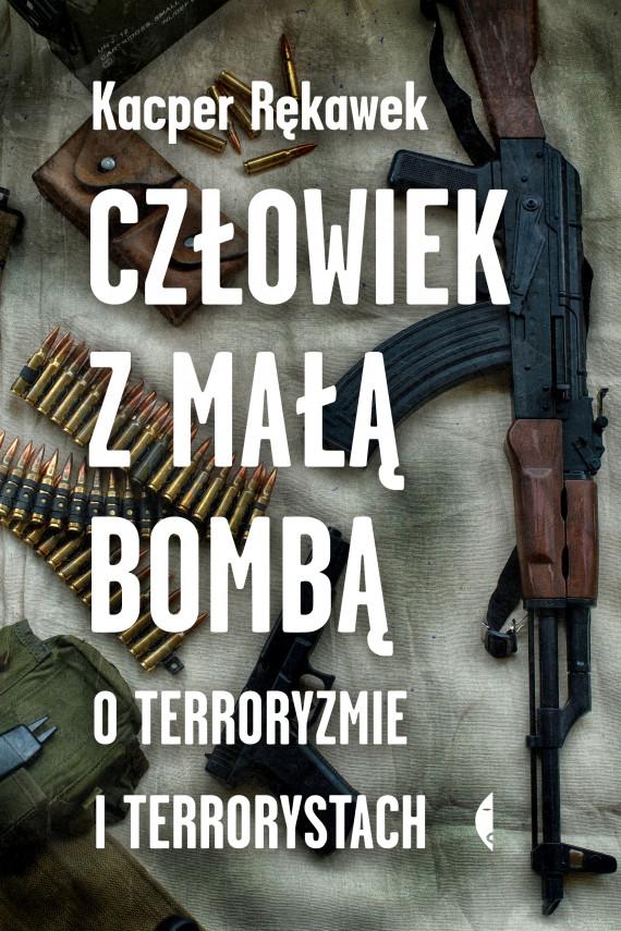 okładka Człowiek z małą bombą. O terroryzmie i terrorystachebook   EPUB, MOBI   Kacper Rękawek