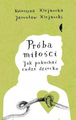 okładka Próba miłości. Jak pokochać cudze dziecko, Ebook | Jarosław Klejnocki, Katarzyna Klejnocka