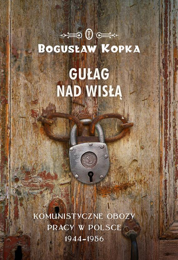 okładka Gułag nad Wisłą. Komunistyczne obozy pracy w Polsce 1944-1956ebook | EPUB, MOBI | Bogusław Kopka