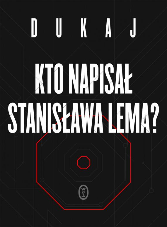 okładka Kto napisał Stanisława Lema?ebook | EPUB, MOBI | Jacek Dukaj