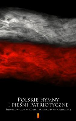 okładka Polskie hymny i pieśni patriotyczne. Śpiewnik wydany w 100-lecie odzyskania niepodległości, Ebook | autor zbiorowy