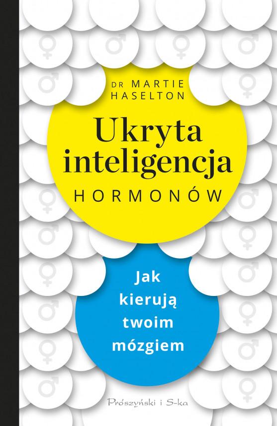 okładka Ukryta inteligencja hormonów. Jak kierują twoim mózgiemebook | EPUB, MOBI | Adam Tuz, Martie Haselton