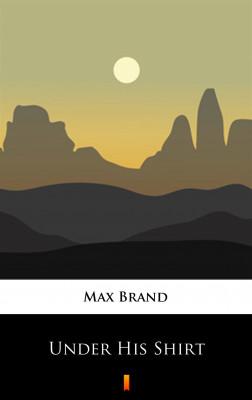 okładka Under His Shirt, Ebook | Max Brand