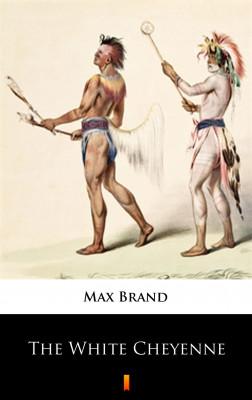 okładka The White Cheyenne, Ebook | Max Brand