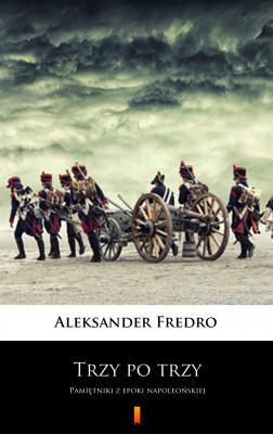 okładka Trzy po trzy. Pamiętniki z epoki napoleońskiej, Ebook | Aleksander Fredro