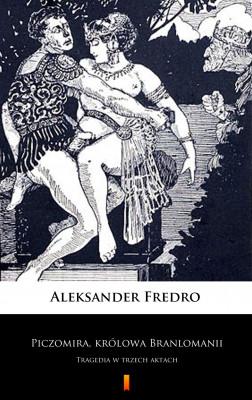 okładka Piczomira, królowa Branlomanii. Tragedia w trzech aktach, Ebook | Aleksander Fredro