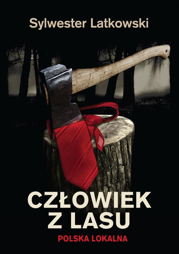 okładka Człowiek z lasu. Polska lokalnaebook | EPUB, MOBI | Sylwester Latkowski