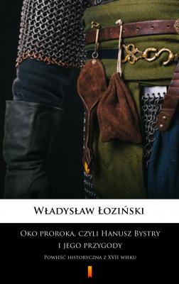 okładka Oko proroka, czyli Hanusz Bystry i jego przygody. Powieść historyczna z XVII wieku, Ebook | Władysław Łoziński