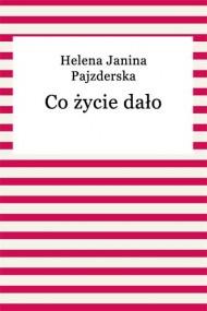 okładka Co życie dało. Ebook | EPUB,MOBI | Helena Janina Pajzderska