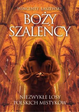 okładka Boży szaleńcy. Niezwykłe losy polskich mistyków, Ebook | Wincenty Łaszewski