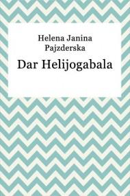 okładka Dar Helijogabala. Ebook | EPUB,MOBI | Helena Janina Pajzderska