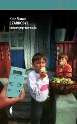 okładka Czarnobyl. Instrukcje przetrwania, Ebook | Kate Brown