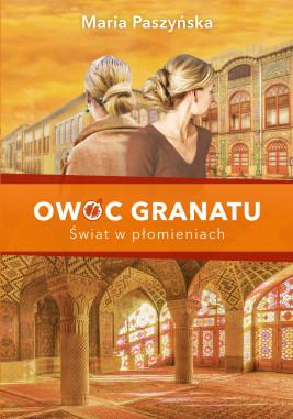 okładka Owoc granatu (tom 3). Owoc granatu. Świat w płomieniach, Ebook | Maria  Paszyńska