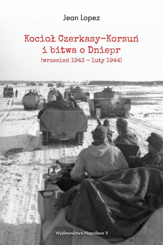 okładka Kocioł Czerkasy-Korsuń i bitwa o Dniepr (wrzesień 1943 – luty 1944)ebook | EPUB, MOBI | Jean  Lopez