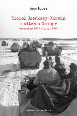 okładka Kocioł Czerkasy-Korsuń i bitwa o Dniepr (wrzesień 1943 – luty 1944), Ebook | Jean  Lopez