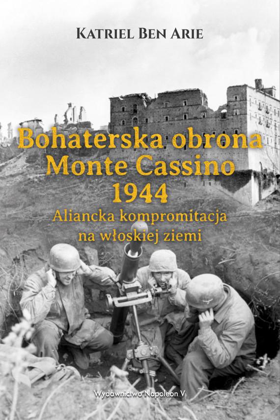 okładka Bohaterska obrona Monte Cassino 1944.ebook   EPUB, MOBI   Arie Katriel Ben