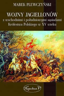 okładka Wojny Jagiellonów z wschodnimi i południowymi sąsiadami Królestwa Polskiego w XV wieku, Ebook | Plewczyński Marek