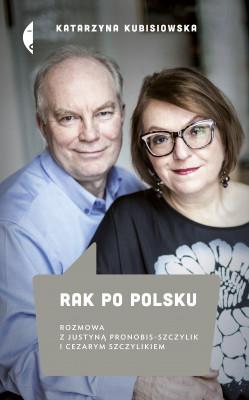okładka Rak po polsku. Rozmowa z Justyną Pronobis-Szczylik i Cezarym Szczylikiem, Ebook | Katarzyna Kubisiowska