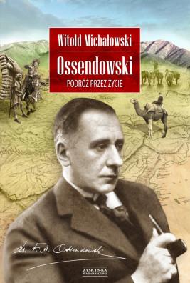 okładka Ossendowski. Podróż przez życie, Ebook | Witold Michałowski