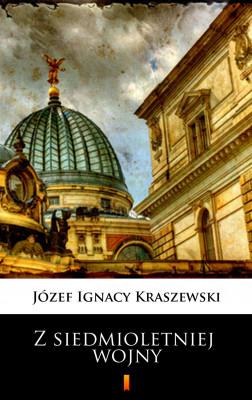 okładka Trylogia Saska (tom 3). Z siedmioletniej wojny, Ebook | Józef Ignacy Kraszewski