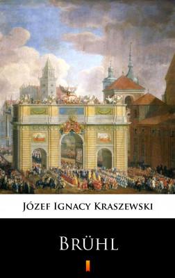 okładka Trylogia Saska (tom 2). Brühl. Powieść historyczna z XVIII wieku, Ebook | Józef Ignacy Kraszewski