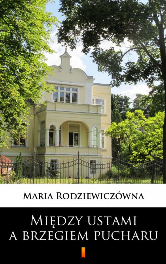 okładka Między ustami a brzegiem pucharuebook | EPUB, MOBI | Maria Rodziewiczówna