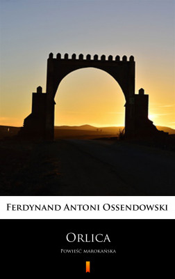okładka Orlica. Powieść marokańska, Ebook | Ferdynand Antoni Ossendowski