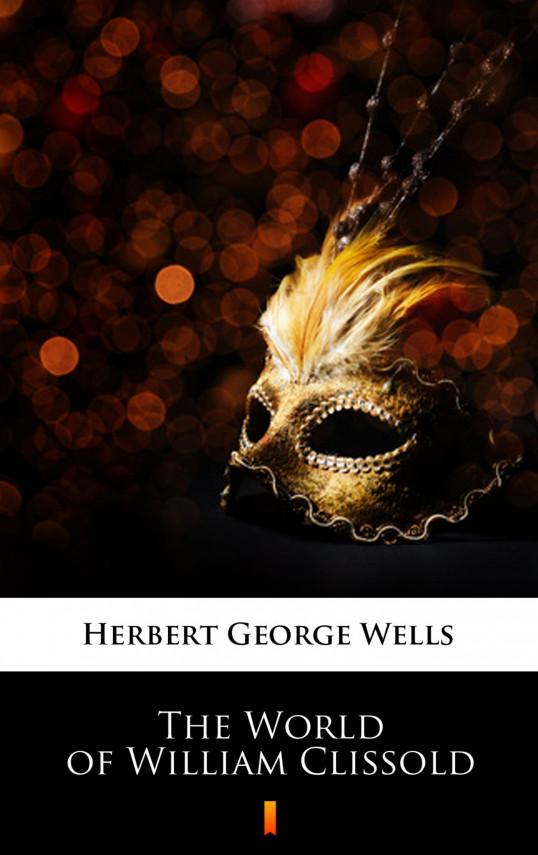 okładka The World of William Clissoldebook | EPUB, MOBI | Herbert George Wells
