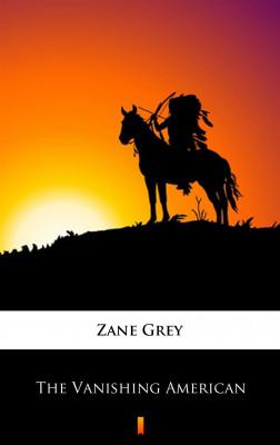 okładka The Vanishing American, Ebook   Zane Grey