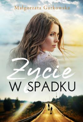 okładka Życie w spadku, Ebook | Małgorzata Garkowska