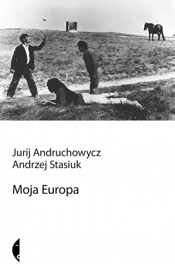 okładka Moja Europa. Dwa eseje o Europie zwanej Środkowąebook   EPUB, MOBI   Andrzej Stasiuk, Jurij Andruchowicz