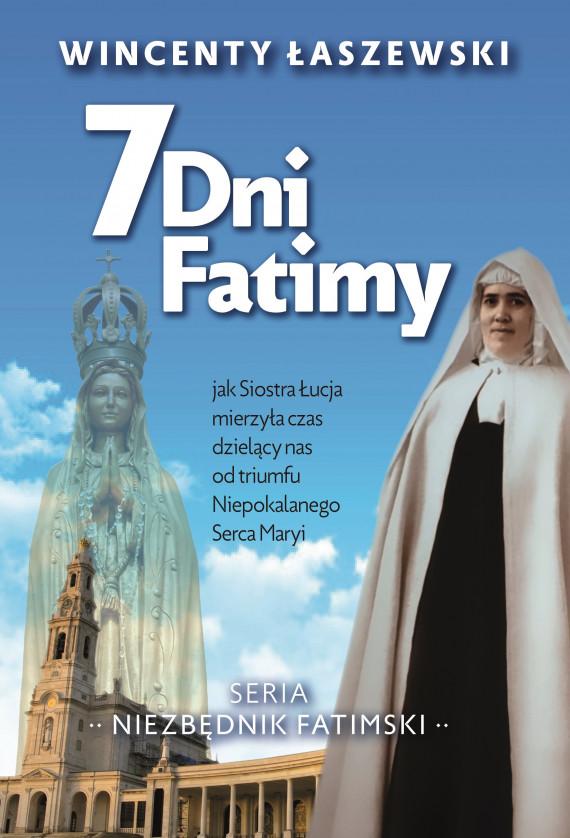 okładka 7 dni Fatimy. Jak Siostra Łucja mierzyła czas dzielący nas od triumfu Niepokalanego Serca Maryiebook | EPUB, MOBI | Wincenty Łaszewski