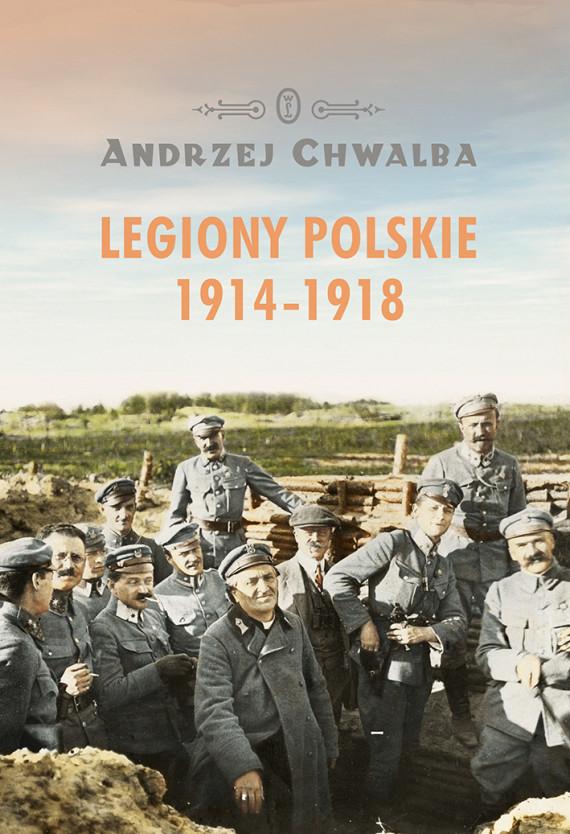 okładka Legiony Polskie 1914-1918ebook | EPUB, MOBI | Andrzej Chwalba