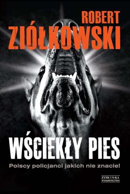 okładka Wściekły pies. Polscy policjanci, jakich nie znacie!, Ebook | Robert Ziółkowski