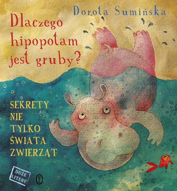 okładka Dlaczego hipopotam jest gruby?. Sekrety nie tylko świata zwierzątebook | EPUB, MOBI | Dorota Sumińska
