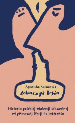 okładka Zobaczyć łosia. Historia polskiej edukacji seksualnej od pierwszej lekcji do internetu, Ebook   Agnieszka Kościańska