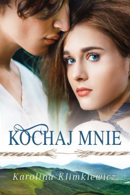 okładka Kochaj mnie, Ebook | Karolina  Klimkiewicz