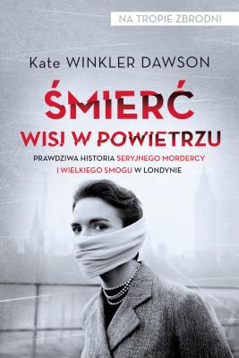 okładka Śmierć wisi w powietrzu. Prawdziwa historia seryjnego mordercy i wielkiego smogu w Londynie, Ebook | Kate Winkler  Dawson