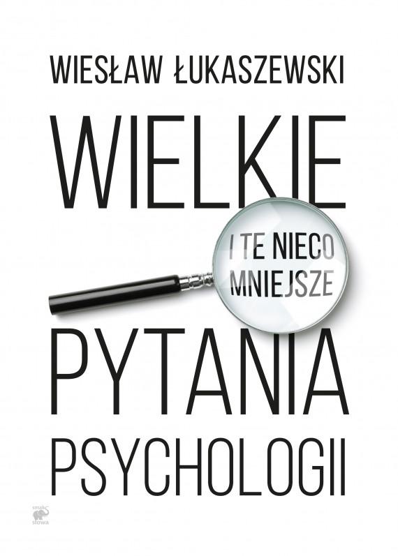 okładka Wielkie i te nieco mniejsze pytania psychologiiebook | EPUB, MOBI | Wiesław  Łukaszewski