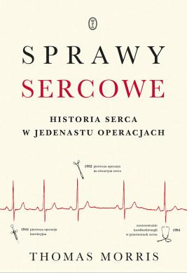 okładka Sprawy sercowe. Historia serca w jedenastu operacjach, Ebook | Thomas Morris