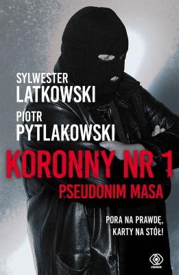 okładka Koronny nr 1. Pseudonim Masa, Ebook | Sylwester Latkowski, Piotr Pytlakowski