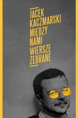 okładka Między nami. Wiersze zebrane, Ebook | Jacek Kaczmarski